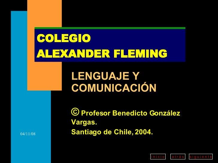 LENGUAJE Y COMUNICACIÓN ©  Profesor Benedicto González Vargas. Santiago de Chile, 2004. COLEGIO  ALEXANDER FLEMING