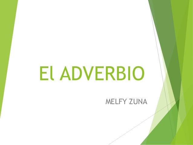 El ADVERBIO MELFY ZUNA