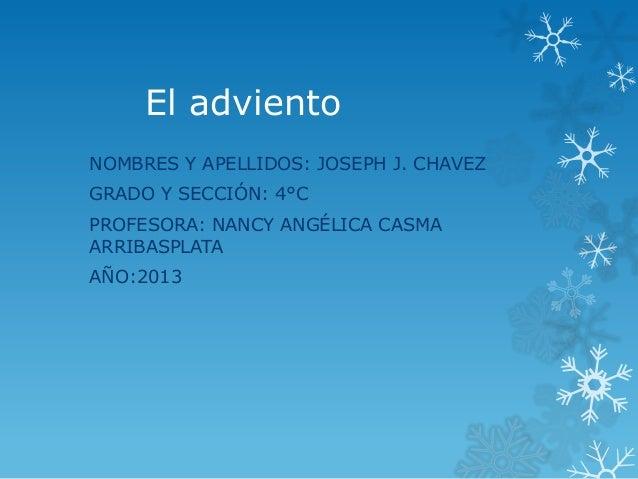 El adviento NOMBRES Y APELLIDOS: JOSEPH J. CHAVEZ GRADO Y SECCIÓN: 4°C PROFESORA: NANCY ANGÉLICA CASMA ARRIBASPLATA AÑO:20...