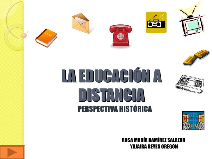 LA EDUCACIÓN A DISTANCIA PERSPECTIVA HISTÓRICA ROSA MARÍA RAMÍREZ SALAZAR  YAJAIRA REYES OREGÓN
