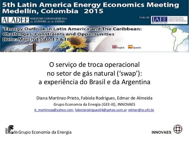 Grupo Economia da Energia O serviço de troca operacional no setor de gás natural ('swap'): a experiência do Brasil e da Ar...