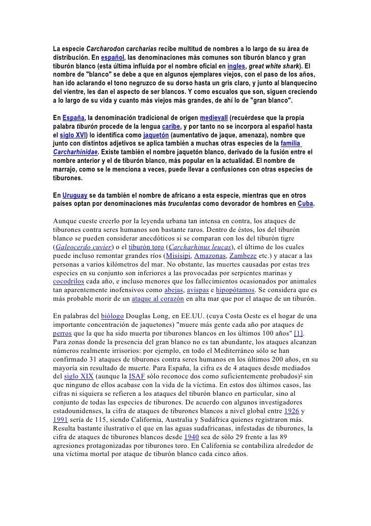 La especie Carcharodon carcharias recibe multitud de nombres a lo largo de su área de distribución. En español, las denomi...