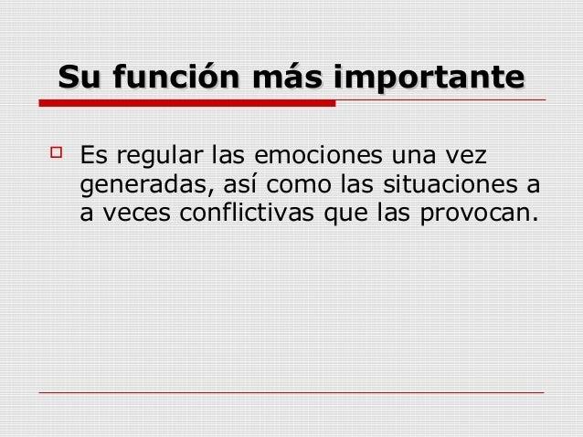 Su función más importanteSu función más importante Es regular las emociones una vezgeneradas, así como las situaciones aa...