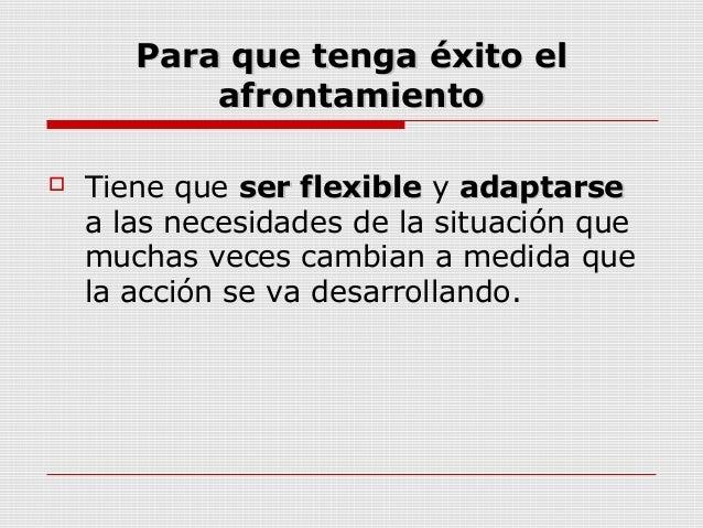 Para que tenga éxito elPara que tenga éxito elafrontamientoafrontamiento Tiene que ser flexibleser flexible y adaptarsead...