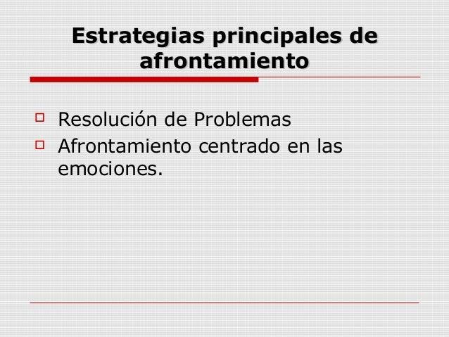 Estrategias principales deEstrategias principales deafrontamientoafrontamiento Resolución de Problemas Afrontamiento cen...