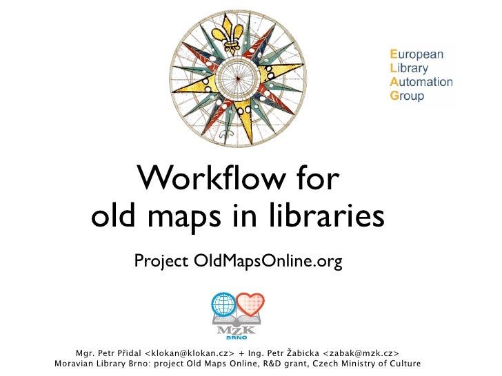 Workflow for         old maps in libraries                   Project OldMapsOnline.org        Mgr. Petr Přidal <klokan@klok...