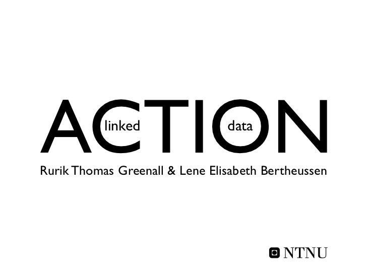 ACTION     linked               dataRurik Thomas Greenall & Lene Elisabeth Bertheussen