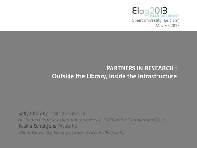 PARTNERS IN RESEARCH :Outside the Library, Inside the InfrastructureSally Chambers @schambers3Göttingen Centre for Digital...