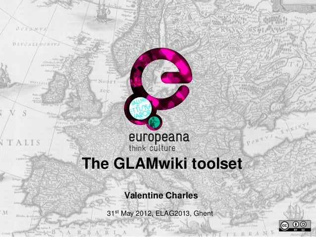 The GLAMwiki toolsetValentine Charles31st May 2012, ELAG2013, Ghent