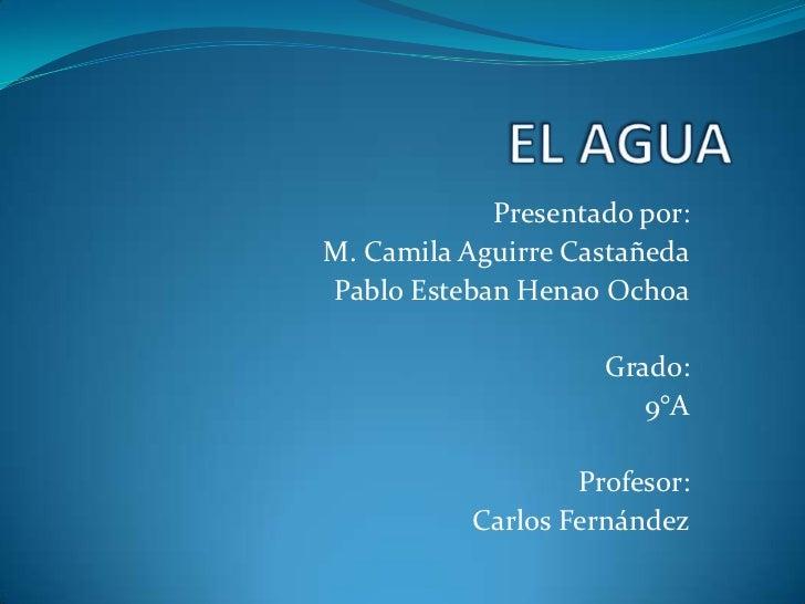 Presentado por:M. Camila Aguirre CastañedaPablo Esteban Henao Ochoa                    Grado:                       9°A   ...
