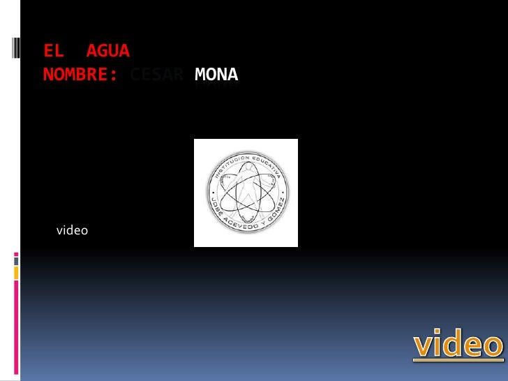 El  aguanombre: cesar mona<br />video<br />video<br />
