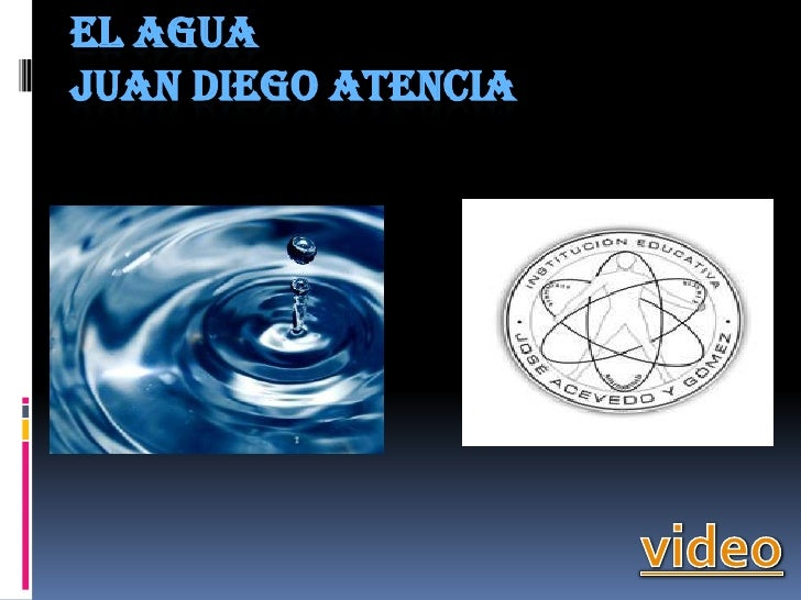 EL AGUAjuan diego atencia<br />video<br />