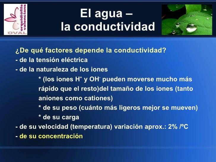 El agua –              la conductividad¿De qué factores depende la conductividad?- de la tensión eléctrica- de la naturale...