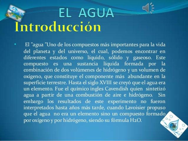 """•  El """"agua """"Uno de los compuestos más importantes para la vida del planeta y del universo, el cual, podemos encontrar en ..."""