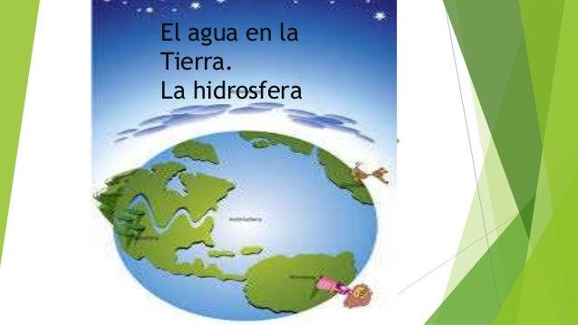 El agua de la Tierra. La hidrosfera.j El agua en la Tierra. La hidrosfera