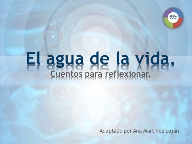 Adaptado por Ana Martínez Luján.El agua de la vida.Cuentos para reflexionar.