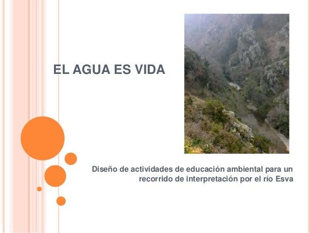 EL AGUA ES VIDA Diseño de actividades de educación ambiental para un recorrido de interpretación por el río Esva