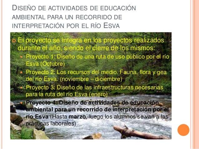DISEÑO DE ACTIVIDADES DE EDUCACIÓN AMBIENTAL PARA UN RECORRIDO DE INTERPRETACIÓN POR EL RÍO ESVA  El proyecto se integra ...