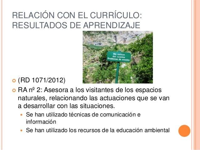 RELACIÓN CON EL CURRÍCULO: RESULTADOS DE APRENDIZAJE  (RD 1071/2012)  RA nº 2: Asesora a los visitantes de los espacios ...