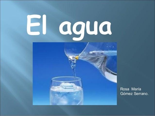 El agua          Rosa María          Gómez Serrano.