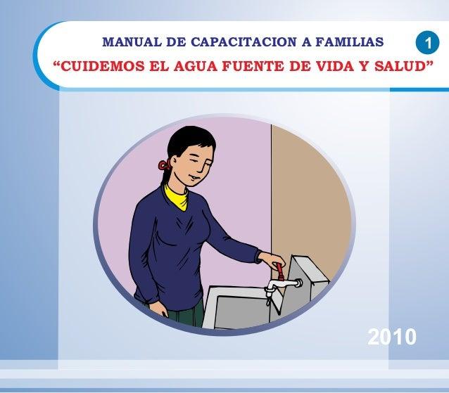 """MANUAL DE CAPACITACION A FAMILIAS 1  """"CUIDEMOS EL AGUA FUENTE DE VIDA Y SALUD""""  2010"""