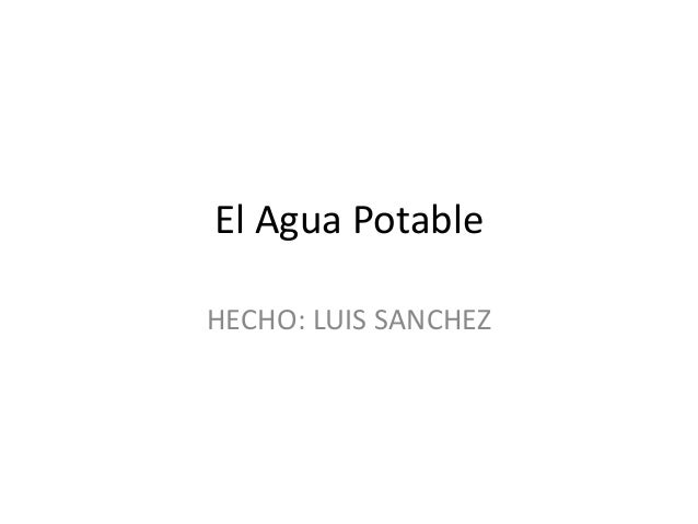 El Agua Potable HECHO: LUIS SANCHEZ