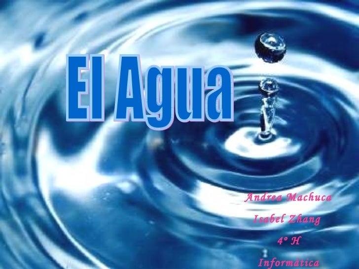 El Agua Andrea Machuca Isabel Zhang  4º H Informática