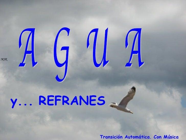 y... REFRANES A  G  U  A Transición Automática. Con Música