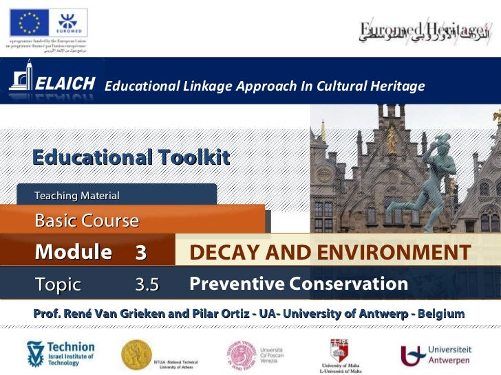 Educational Linkage Approach In Cultural Heritage Prof. René Van Grieken and Pilar Ortiz - UA- University of Antwerp - Bel...