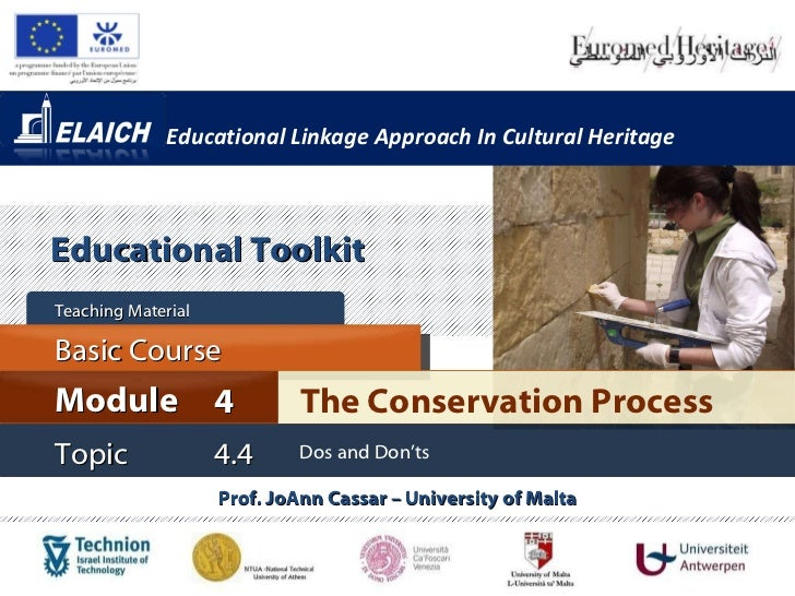 Educational Linkage Approach In Cultural Heritage Prof. JoAnn Cassar – University of Malta The Conservation Process Module...