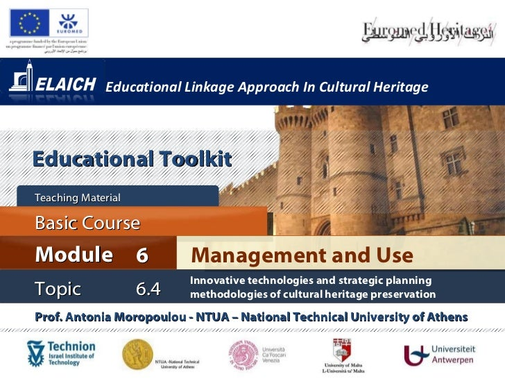 Educational Linkage Approach In Cultural Heritage Management and Use Module 6 Basic Cour s e Teaching Material  Topic 6 .4...