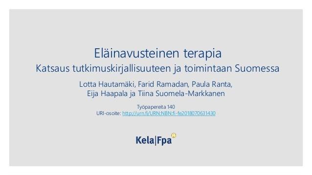 Eläinavusteinen terapia Katsaus tutkimuskirjallisuuteen ja toimintaan Suomessa Lotta Hautamäki, Farid Ramadan, Paula Ranta...