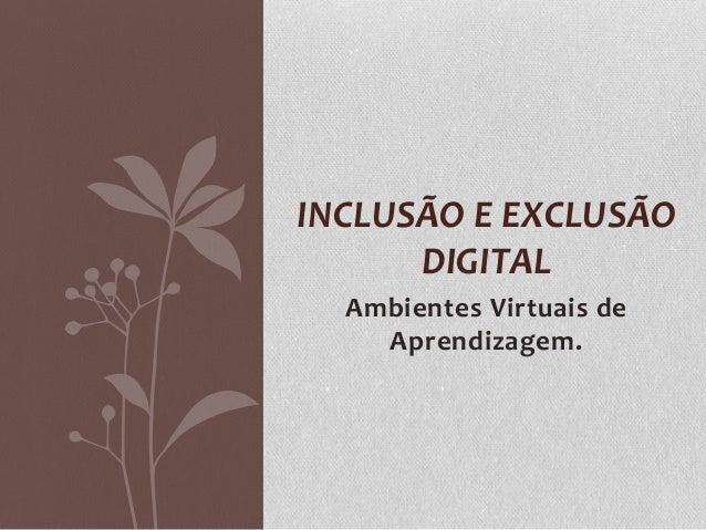 Ambientes Virtuais deAprendizagem.INCLUSÃO E EXCLUSÃODIGITAL