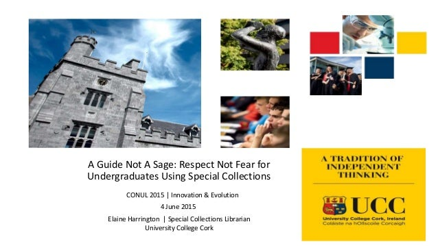 A Guide Not A Sage: Respect Not Fear for Undergraduates Using Special Collections CONUL 2015   Innovation & Evolution 4 Ju...