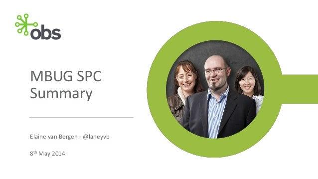MBUG SPC Summary Elaine van Bergen - @laneyvb 8th May 2014