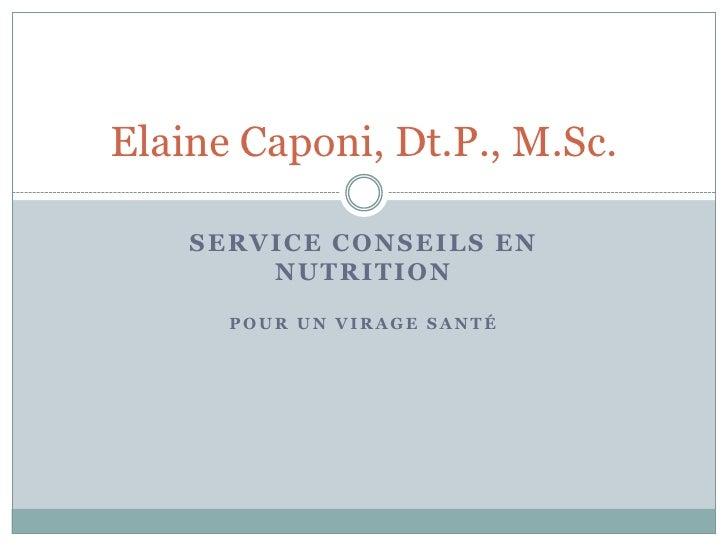 Service Conseils en Nutrition<br />Pour un virage santé<br />Elaine Caponi, Dt.P., M.Sc.<br />