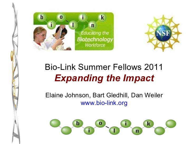 Bio-Link Summer Fellows 2011 Expanding the Impact Elaine Johnson, Bart Gledhill, Dan Weiler www.bio-link.org