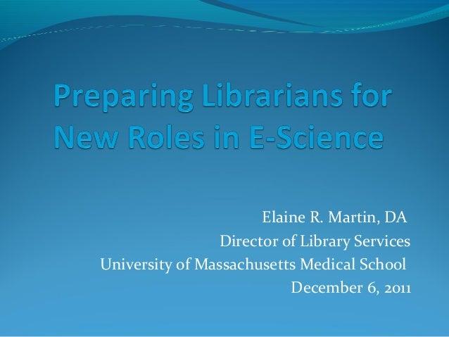 Elaine R. Martin, DA Director of Library Services University of Massachusetts Medical School December 6, 2011