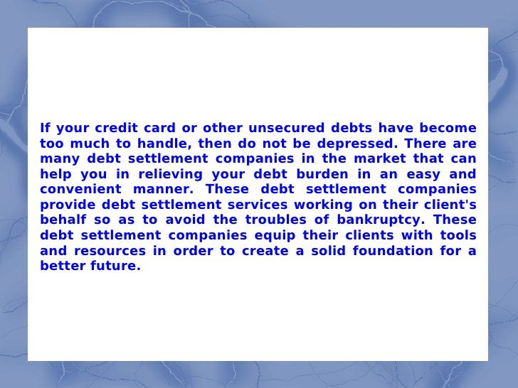 If your credit card or other unsecured debts have become too much to handle, then do not be depressed. There are many debt...