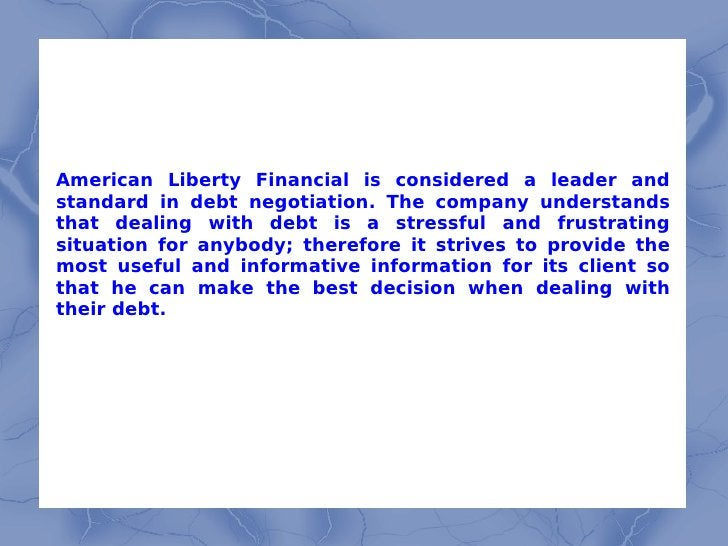 American Liberty Financial is considered a leader and standard in debt negotiation. The company understands that dealing w...