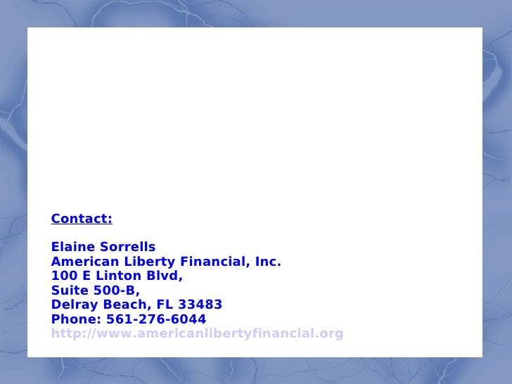 Contact: Elaine Sorrells American Liberty Financial, Inc. 100 E Linton Blvd, Suite 500-B, Delray Beach, FL 33483 Phone: 56...
