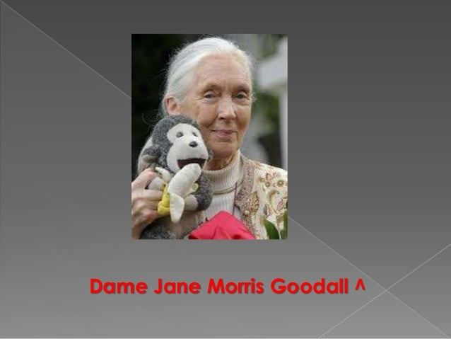  Jane Goodall was born on April 3, 1934 in  London, United Kingdom   She went to Newnham college and  Cambridge Darwin c...