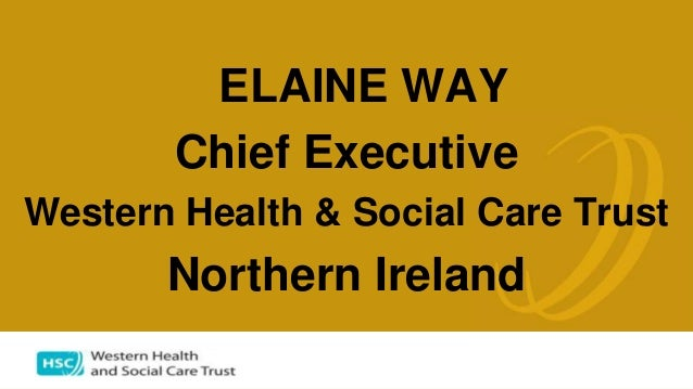 ELAINE WAY Chief Executive Western Health & Social Care Trust Northern Ireland