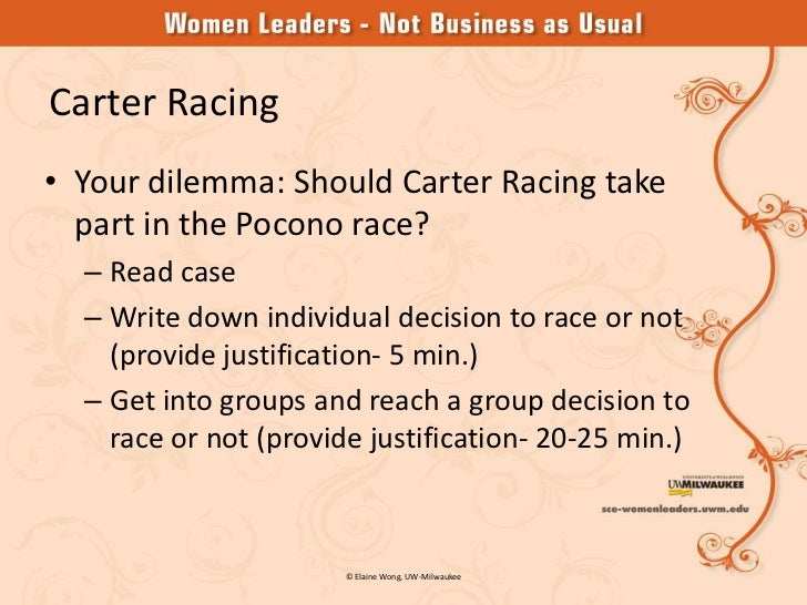 carter racing case study response to race or not to race Description a leadership and decision-making case, used to teach decision- making under pressure, risk assessment, and responsibility for the consequences of decisions.