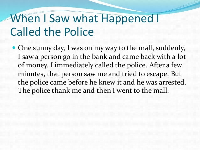 When I Saw what Happened I Called the Police  One sunny day, I was on my way to the mall, suddenly, I saw a person go in ...