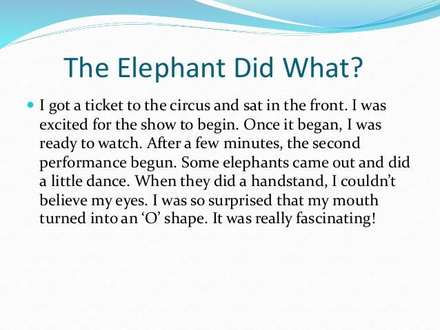 The Elephant Did What?  I got a ticket to the circus and sat in the front. I was excited for the show to begin. Once it b...