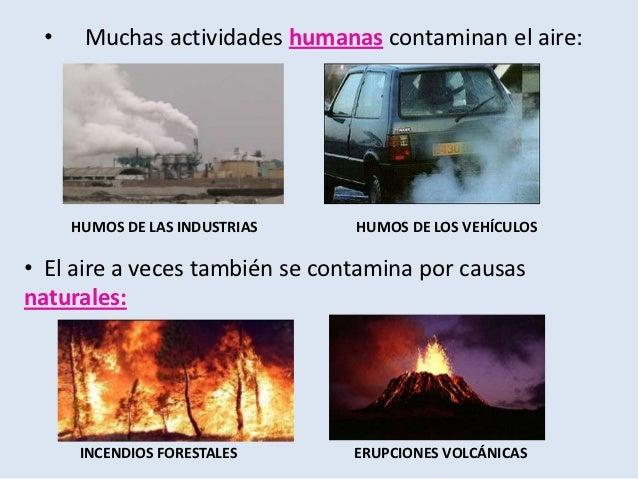 •    Muchas actividades humanas contaminan el aire:     HUMOS DE LAS INDUSTRIAS    HUMOS DE LOS VEHÍCULOS• El aire a veces...