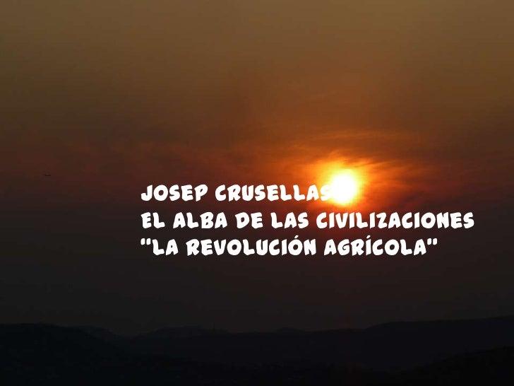 """Josep Crusellas<br />El alba de las civilizaciones<br />""""La revolución agrícola""""<br />"""