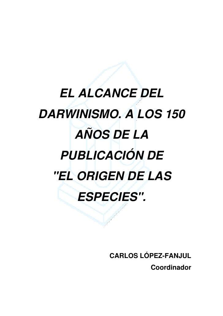"""EL ALCANCE DEL DARWINISMO. A LOS 150      AÑOS DE LA    PUBLICACIÓN DE  """"EL ORIGEN DE LAS      ESPECIES"""".              CAR..."""
