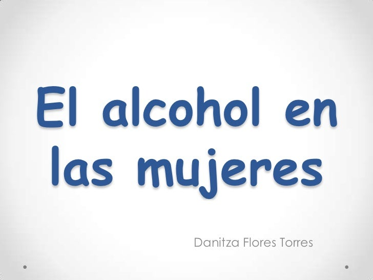 El alcohol enlas mujeres      Danitza Flores Torres